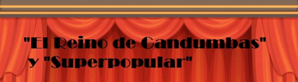 """FIN DE CURSO DE LA ESCUELA MUNICIPAL DE TEATRO CON LAS REPRESENTACIONES """"EL REINO DE GANDUMBAS"""" Y """"SUPERPOPULAR""""."""