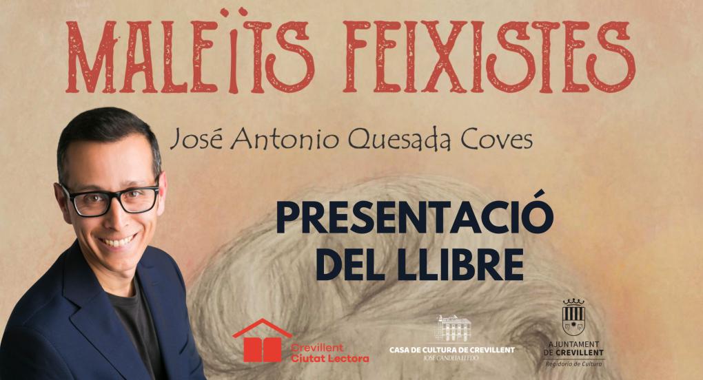 PRESENTACIÓN DEL LIBRO MALEÏTS FEIXISTES, DE JOSÉ ANTONIO QUESADA COVES.