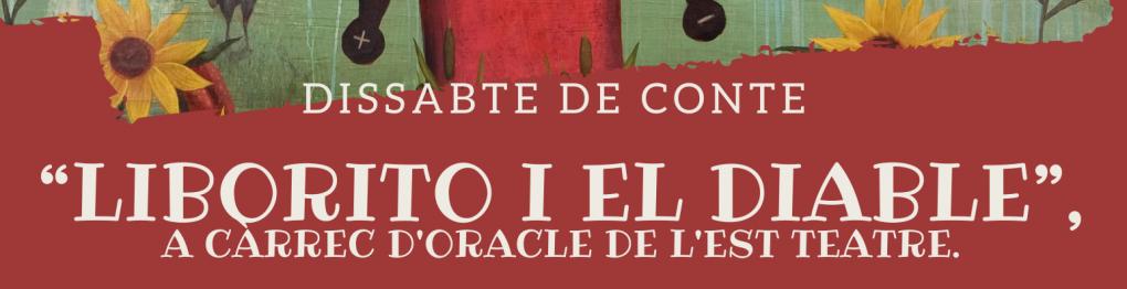 """DISSABTE DE CONTE """"LIBORITO I EL DIABLE"""", A CÀRREC D'ORACLE DE L'EST TEATRE."""