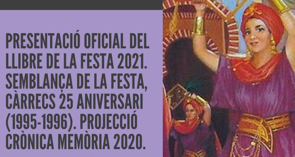 PRESENTACIÓ OFICIAL DEL LLIBRE DE LA FESTA 2021. SEMBLANÇA DE LA FESTA, CÀRRECS 25 ANIVERSARI (1995-1996). PROJECCIÓ CRÒNICA MEMÒRIA 2020.