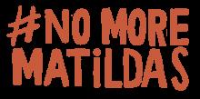 No More Matildas